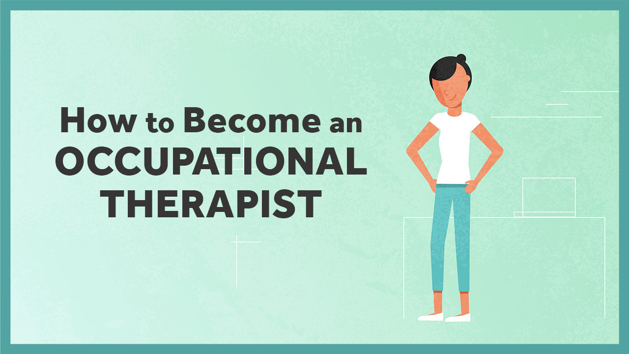 How to Become an Occupational Therapist (2021)