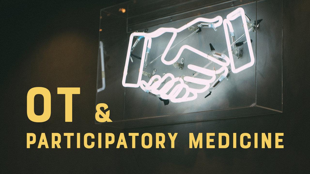 OT and Participatory Medicine