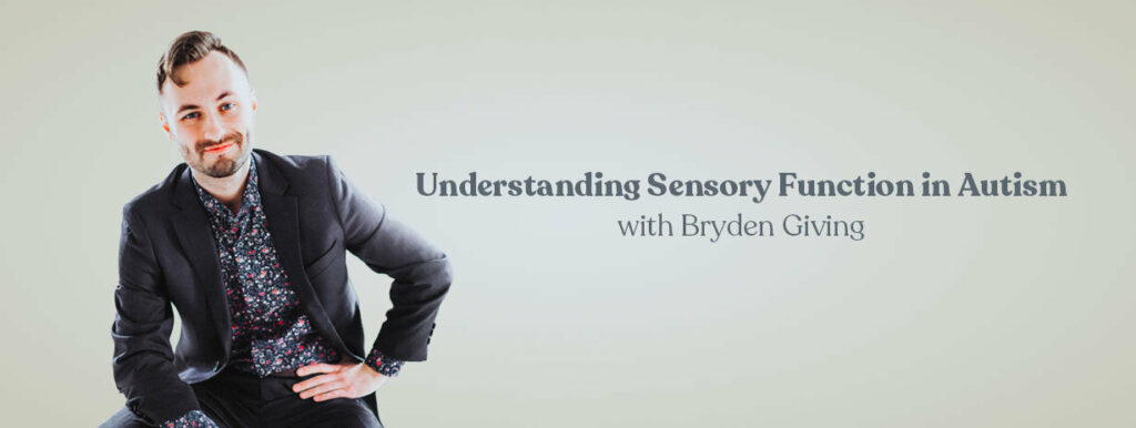 Understanding Sensory Function in Autism: Evidence and Discussion with Bryden Giving (CE Course for occupational therapists)