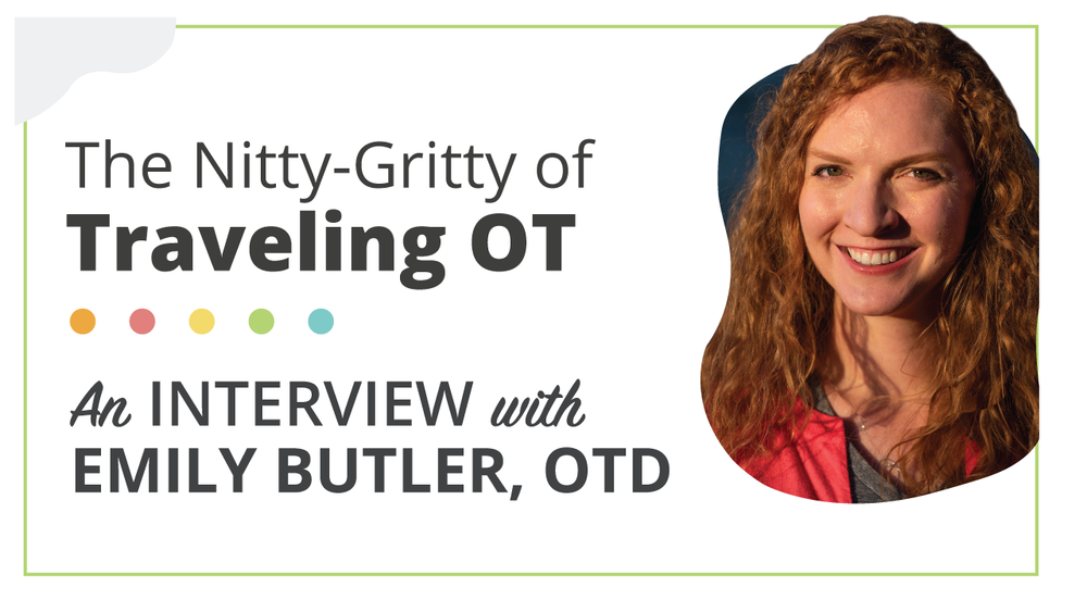The nitty-gritty of traveling occupational therapy positions with Emily Butler