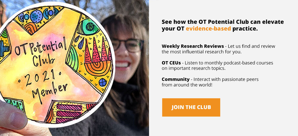 Find more OT evidence based practice resources in the OT Potential Club!