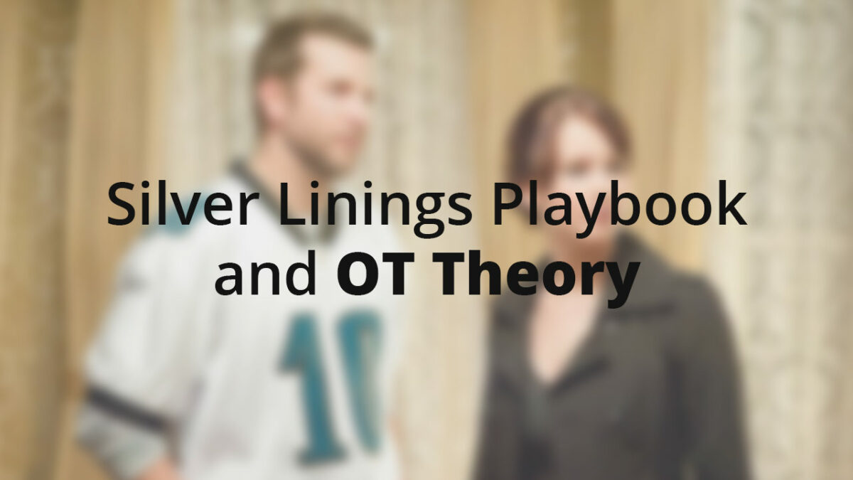Silver Linings Playbook and OT Theory