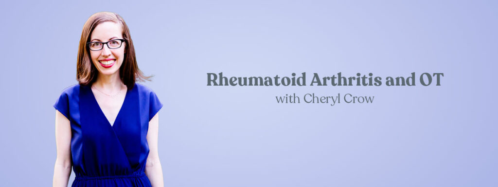 Rheumatoid Arthritis and OT: Evidence and Discussion with Cheryl Crow CE Course for OTs