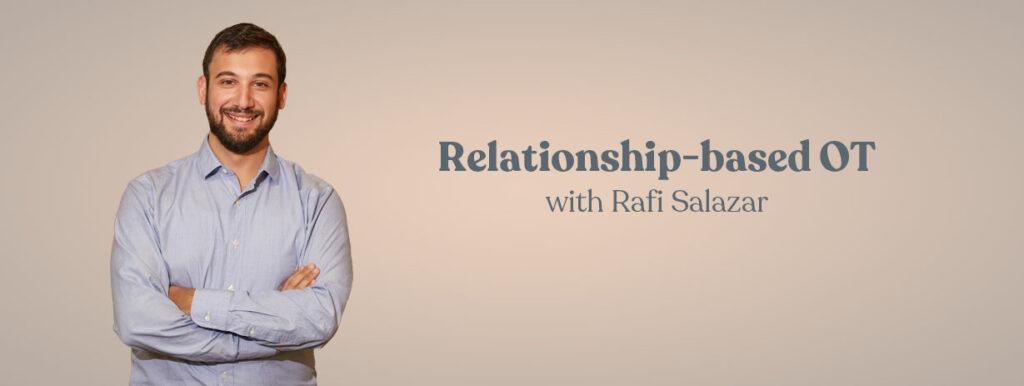 Relationship-based OT with Rafi Salazar