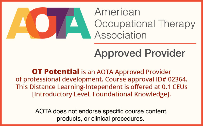 This course is approved for occupational therapists by the AOT