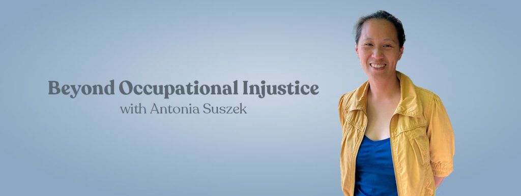 Beyond occupational injustice with Antonia Suszek, occupational therapist.